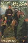 George B. McClellan: The Young Napoleon - Stephen W. Sears