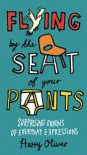 Flying by the Seat of Your Pants: Surprising Origins of Everyday Expressions - Harry Oliver