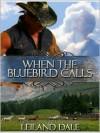 When the Bluebird Calls - Leiland Dale