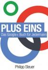 Plus Eins: Das Google+ Buch für Jedermann (German Edition) - Philipp Steuer