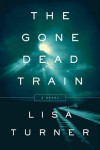 The Gone Dead Train: A Mystery - Lisa Turner