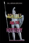 Achilles and the Houseboy - Gillibran Brown