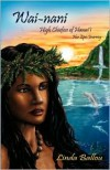 Wai-Nani: High Chiefess of Hawai'i - Her Epic Journey - Linda Ballou