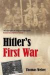 Hitler's First War: Adolf Hitler, the Men of the List Regiment, and the First World War - Thomas Weber