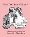 How Do I Love Thee?: A Devotional Journal for Wives - Jennifer Flanders