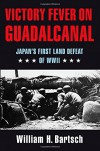 Victory Fever on Guadalcanal: Japan's First Land Defeat of World War II (Williams-Ford Texas A&M University Military History Series) - William H. Bartsch