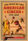 The Rise of the American Circus, 1716-1899 - S.L. Kotar, J.E. Gessler