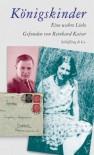 Konigskinder: Eine Wahre Liebe - Reinhard Kaiser