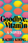 Goodbye, Vitamin: A Novel - Rachel Khong