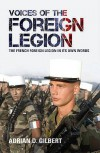 Voices of the Foreign Legion: The French Foreign Legion in Its Own Words - Adrian  D. Gilbert