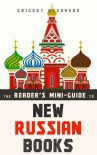 The Reader's Mini-Guide to New Russian Books: A Catalog of Post-Soviet Literature - Grigory Ryzhakov