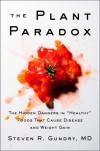 "The Plant Paradox: The Hidden Dangers in ""Healthy"" Foods That Cause Disease and Weight Gain - Steven R.,  M.D. Gundry"