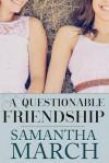 A Questionable Friendship - Samantha March