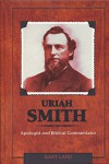 Uriah Smith: Apologist and Biblical Commentator - Gary Land Ph.D.
