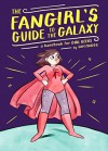 The Fangirl's Guide to the Galaxy: A Lexicon of Life Hacks for the Modern Lady Geek - Sam Maggs