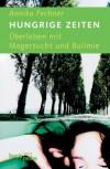 Hungrige Zeiten: Überleben mit Magersucht und Bulimie - Annika Fechner