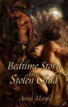 Bedtime Story for a Stolen Child - Anna Mayle