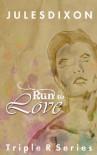 Run to Love: Triple R Series #1 - Jules Dixon