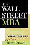 The Wall Street MBA: Your Personal Crash Course in Corporate Finance - Reuben Advani