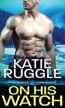 On His Watch (Search and Rescue) - Katie Ruggle