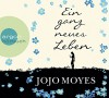 Ein ganz neues Leben - Jojo Moyes, Luise Helm, Karolina Fell