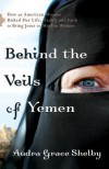 Behind the Veils of Yemen: How an American Woman Risked Her Life, Family, and Faith to Bring Jesus to Muslim Women - Audra Grace Shelby