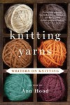 Knitting Yarns: Writers on Knitting - Ann Hood