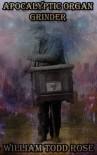 Apocalyptic Organ Grinder - William Todd Rose