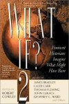 What If? 2: Eminent Historians Imagine What Might Have Been - Robert Cowley