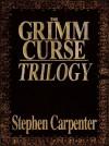The Grimm Curse Trilogy - Stephen Carpenter