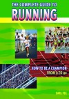 The Complete Guide to Running: How to Be a Champion from 9 to 90 - Earl W. Fee