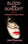 Blood and Sunlight: A Maryland Vampire Story - Jamie Wasserman, Diana Luciana Barbu