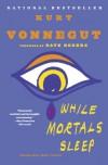 While Mortals Sleep: Unpublished Short Fiction - Dave Eggers, Kurt Vonnegut
