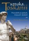 Sztuka Toskanii - Przewodnik po epokach, miejscach i dziełach - Marina Belozerskaya