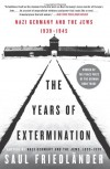 The Years of Extermination: Nazi Germany and the Jews, 1939-1945 - Saul Friedländer