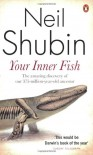 Your Inner Fish: The Amazing Discovery of Our 375-Million-Year-Old Ancestor - Neil Shubin