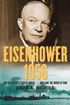 Eisenhower 1956: The President's Year of Crisis--Suez and the Brink of War - David A. Nichols