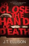 So Close the Hand of Death (Taylor Jackson, #6 ) - J.T. Ellison