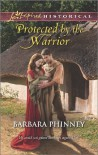 Protected by the Warrior (Love Inspired Historical) - Barbara Phinney