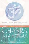 Chakra Mantras: Liberate Your Spiritual Genius Through Chanting - Thomas Ashley-Farrand, Thomas Ashley Farrand