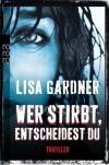 Wer stirbt, entscheidest du - Lisa Gardner