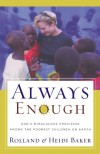 Always Enough: God's Miraculous Provision among the Poorest Children on Earth - Rolland Baker, Heidi Baker