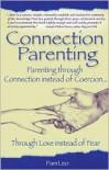 Connection Parenting: Parenting Through Connection Instead of Coercion, Through Love Instead of Fear - Pam Leo
