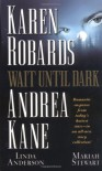 Wait Until Dark - Karen Robards, Linda Anderson, Andrea Kane