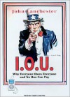 I.O.U.: Why Everyone Owes Everyone and No One Can Pay - John Lanchester, James Langton