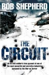 The Circuit: An Ex-SAS Soldier's True Account of One of the Most Powerful and Secretive Industries Spawned by the War on Terror - Bob Shepherd