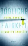Tödliche Ewigkeit: Thriller - Denis Marquet;Elisabeth Barrière