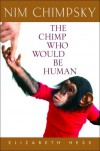 Nim Chimpsky: The Chimp Who Would Be Human - Elizabeth Hess