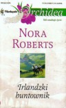 Irlandzki buntownik - Nora Roberts