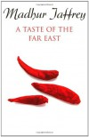A Taste of the Far East - Madhur Jaffrey